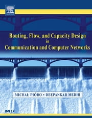 Routing, Flow, and Capacity Design in Communication and Computer Networks ebook by Pioro, Michal