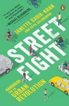 Streetfight - Handbook for an Urban Revolution ebook by Janette Sadik-Khan, Seth Solomonow