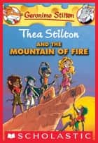 Thea Stilton #2: Thea Stilton and the Mountain of Fire - A Geronimo Stilton Adventure ebook by Thea Stilton