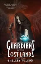 Guardians of the Lost Lands - The Guardians, #3 ebook by Shelley Wilson