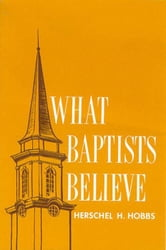 What Baptists Believe ebook by Herschel  H. Hobbs