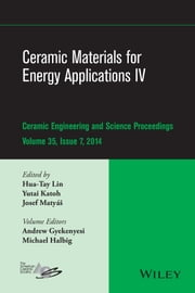 Ceramic Materials for Energy Applications IV - Ceramic Engineering and Science Proceedings, Volume 35 Issue 7 ebook by Hua-Tay Lin,Yutai Katoh,Josef Matyas,Andrew L. Gyekenyesi,Michael Halbig,American Ceramics Society (ACerS)