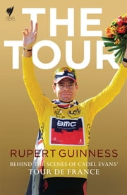 The Tour: Behind the Scenes of Cadel Evans Tour de France ebook by Rupert Guinness