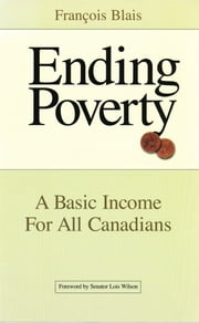 Ending Poverty - A Basic Income for All Canadians ebook by Francois Blais