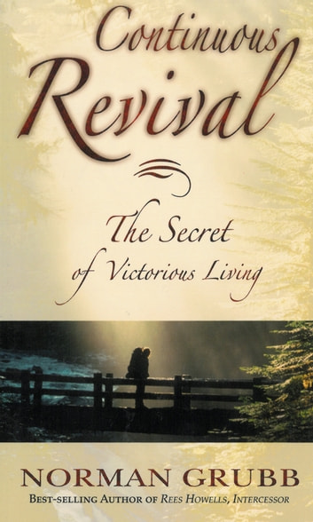 Continuous Revival - The Secret of Victorious Living ebook by Norman Grubb