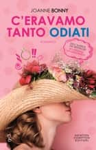 C'eravamo tanto odiati eBook by Joanne Bonny