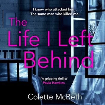 The Life I Left Behind - A must-read taut and twisty psychological thriller audiobook by Colette McBeth