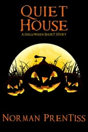 Quiet House - A Halloween Short Story ebook by Norman Prentiss