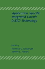 Application Specific Integrated Circuit (ASIC) Technology ebook by Einspruch, Norman