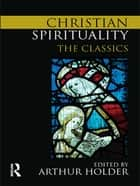 Christian Spirituality ebook by Arthur Holder