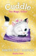 Cuddle the Magic Kitten Book 3: Princess Party Sleepover ebook by Hayley Daze