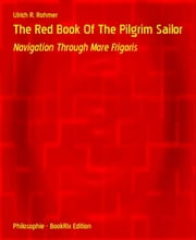 The Red Book Of The Pilgrim Sailor - Navigation Through Mare Frigoris ebook by Ulrich R. Rohmer