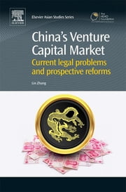 China's Venture Capital Market - Current Legal Problems and Prospective Reforms ebook by Lin Zhang