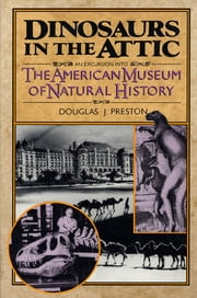 Dinosaurs in the Attic - An Excursion into the American Museum of Natural History ebook by Douglas J. Preston