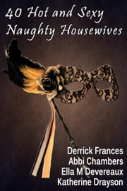40 Hot and Sexy Naughty Housewives xxx ebook by Derrick Frances