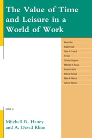 The Value of Time and Leisure in a World of Work ebook by Mitchell R. Haney,David A. Kline,Kevin Aho,Robert Audi,Peter A. French,Al Gini,Charles Guignon,Annette Holba,Marcia Homiak,Mike W. Martin,Valerie Tiberius