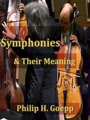 Symphonies and Their Meaning [Illustrated] ebook by Philip H. Goepp
