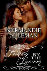 Taken by the Tycoon ebook by Normandie Alleman