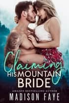 Claiming His Mountain Bride ebook by Madison Faye