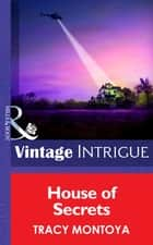 House Of Secrets (Mills & Boon Intrigue) (Mission: Family, Book 1) ebook by Tracy Montoya