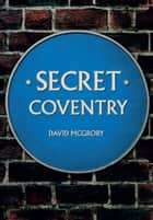 Secret Coventry ebook by David McGrory
