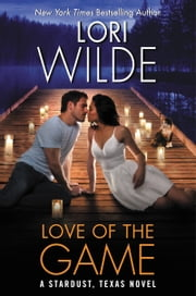 Love of the Game - A Stardust, Texas Novel ebook by Lori Wilde