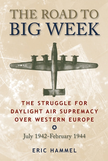 The Road to Big Week ebook by Eric Hammel