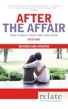 Relate - After The Affair - How to build trust and love again ebook by Julia Cole