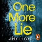 One More Lie - This chilling psychological thriller will hook you from page one audiobook by Amy Lloyd