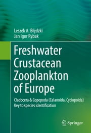 Freshwater Crustacean Zooplankton of Europe - Cladocera & Copepoda (Calanoida, Cyclopoida) Key to species identification, with notes on ecology, distribution, methods and introduction to data analysis ebook by Leszek A. Błędzki,Jan Igor Rybak