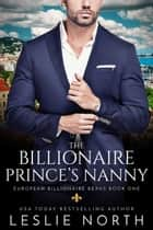 The Billionaire Prince's Nanny - European Billionaire Beaus, #1 ebook by
