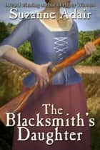 The Blacksmith's Daughter: A Mystery of the American Revolution ebook by Suzanne Adair