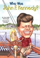 Who Was John F. Kennedy? ebook by Yona Zeldis McDonough,Jill Weber,Nancy Harrison