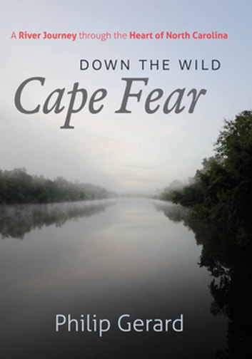 Down the Wild Cape Fear - A River Journey through the Heart of North Carolina ebook by Philip Gerard
