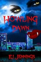 Howling Dawn ebook by E.I Jennings