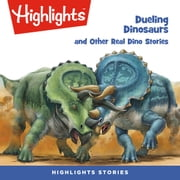 Dueling Dinosaurs and Other Real Dino Stories audiobook by Highlights for Children, Highlights for Children