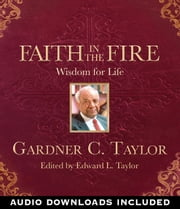 Faith in the Fire - Wisdom for Life ebook by Dr. Gardner C. Taylor