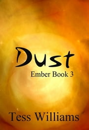 Dust (Ember Series book 3) ebook by Tess Williams