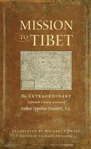 Mission to Tibet - The Extraordinary Eighteenth-Century Account of Father Ippolito Desideri S. J. ebook by Fr. Ippolito Desideri S.J.