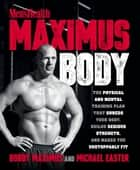 Maximus Body - The Physical and Mental Training Plan That Shreds Your Body, Builds Serious Strength, and Makes You Unstoppably Fit ebook by