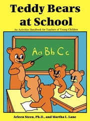 Teddy Bears at School - An Activities Handbook for Teachers of Young Children ebook by Arleen Steen