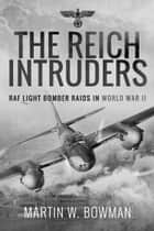 The Reich Intruders - RAF Light Bomber Raids in World War II ekitaplar by Martin W. Bowman