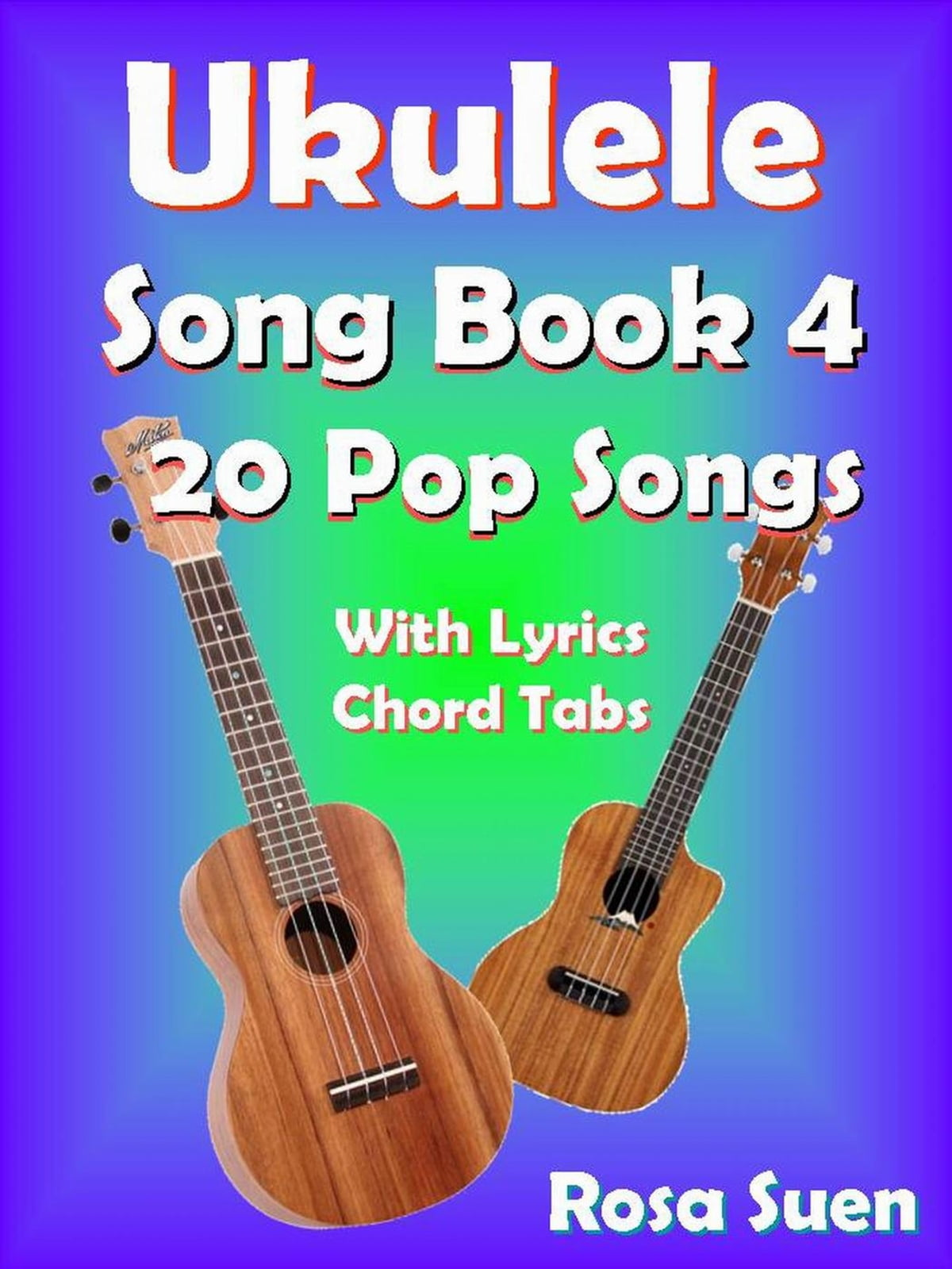 Ukulele Song Book 4 20 Pop Songs With Lyrics And Chord Tabs Ebook