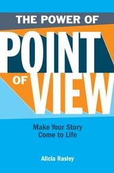The Power Of Point Of View: Make Your Story Come To Life ebook by Alicia Rasley