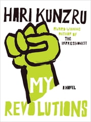 My Revolutions - A Novel ebook by Hari Kunzru