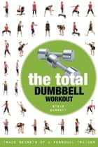 The Total Dumbbell Workout - Trade Secrets of a Personal Trainer ebook by Steve Barrett