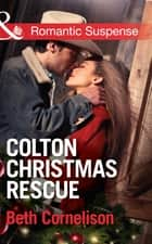 Colton Christmas Rescue (Mills & Boon Romantic Suspense) (The Coltons of Wyoming, Book 6) ekitaplar by Beth Cornelison