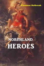 Northland Heroes ebook by Florence Holbrook
