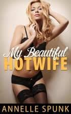 My Beautiful Hotwife ebook by Annelle Spunk