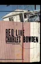 Red Line ebook by Charles Bowden, James Galvin